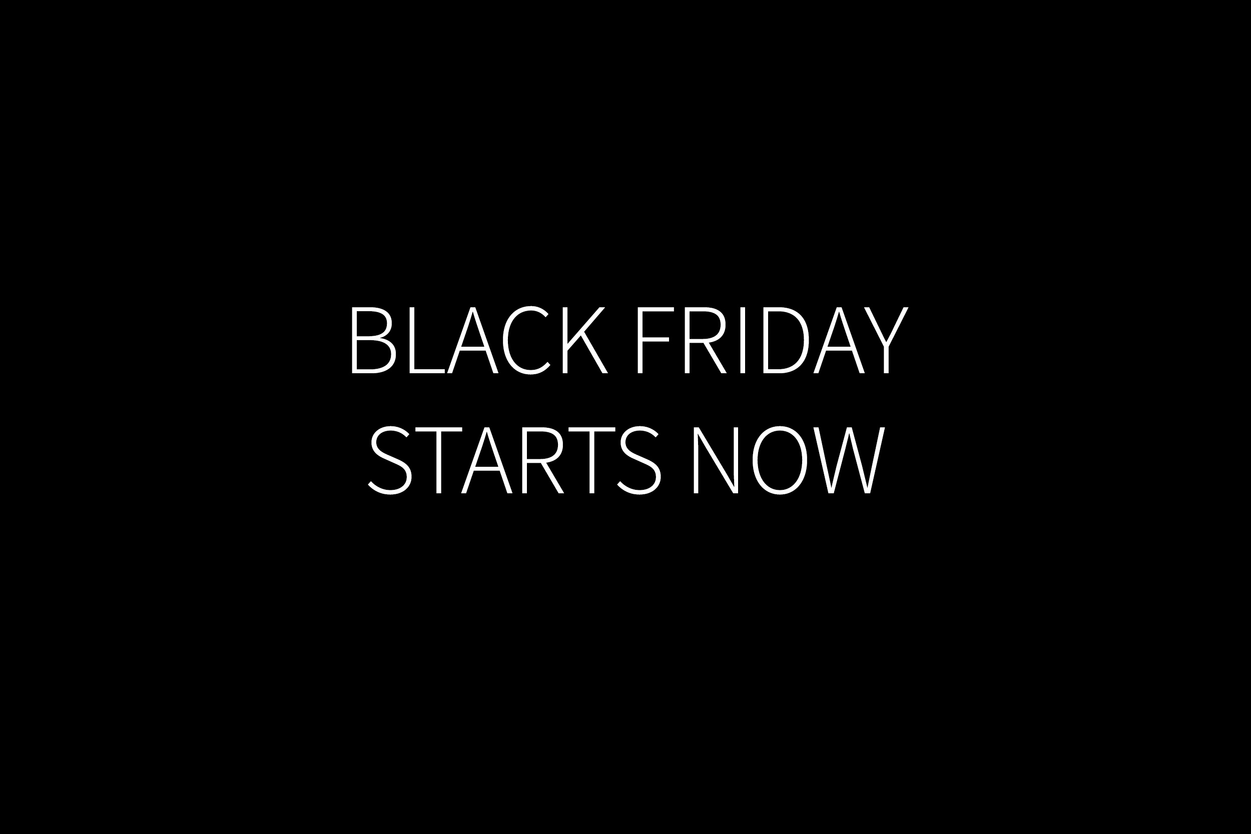 Black Friday Starts Now